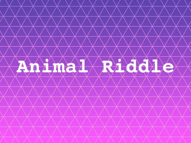 Animal riddle  by Vivian Fung