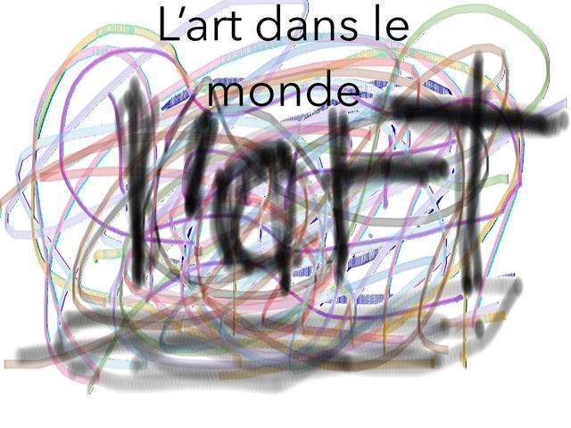 L'art dans le monde  by Lou