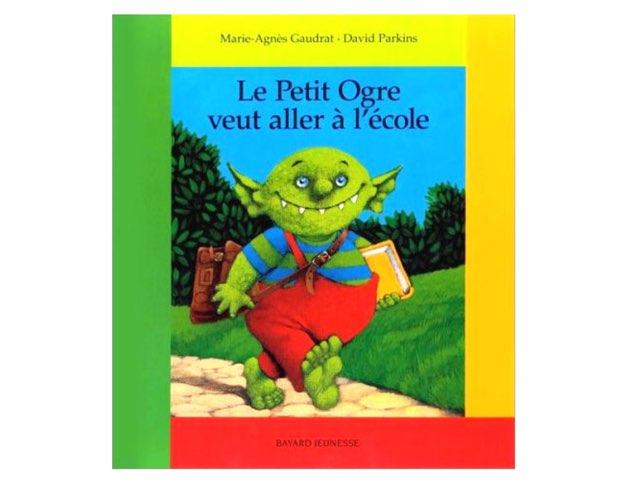 Le Petit Ogre veut aller à l'école by Martine Freymann