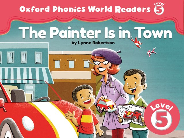 Phonics World Readers 5: The Painter Is in Town by Oxford University Press