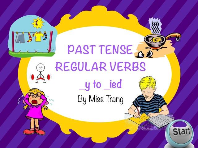 Past Tense Regular Verbs End In _y by Trang Quỳnh