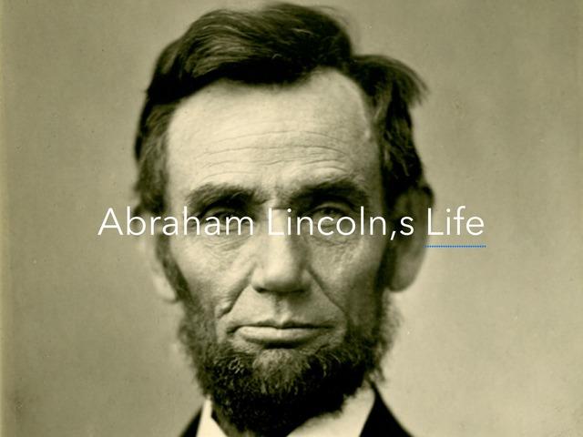 Abraham Lincoln,s Life by Aiden Borlongan
