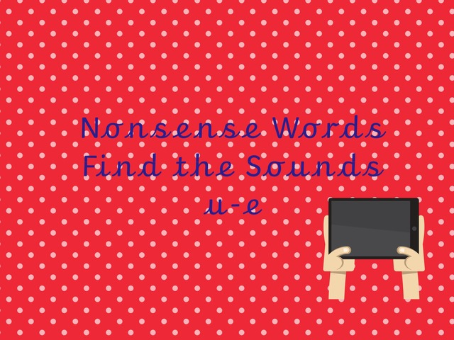Nonsense Words Find the Sounds u-e by TinyTap creator