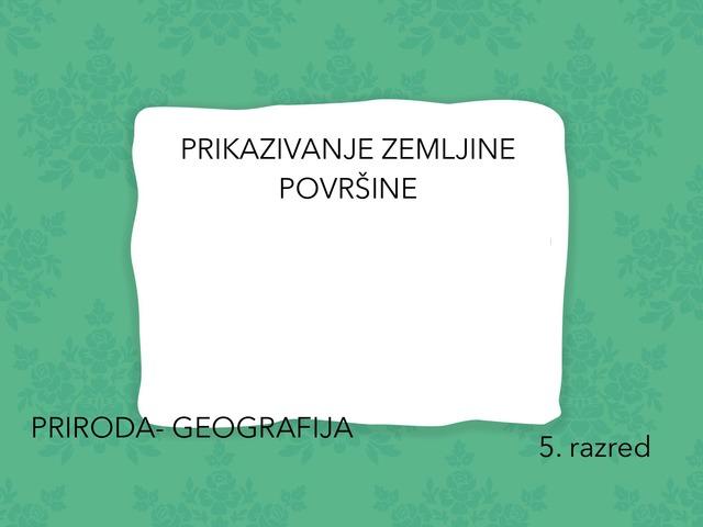 PRIKAZIVANJE ZEMLJINE POVRŠINE 5.raz by Sanja Koroman