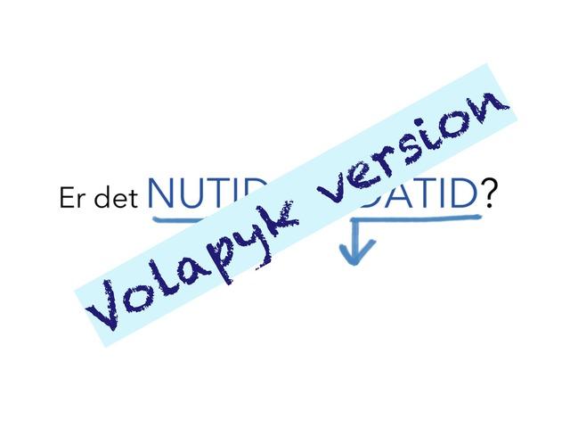 Er det NUTID eller DATID? volapykversion by Min Kusine Maria