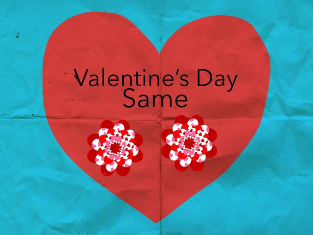 Valentine's Day: Same by Carol Smith