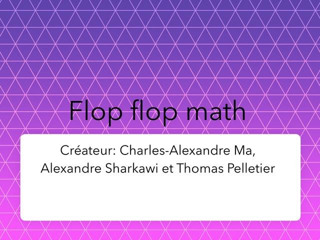 Flop flop math by Thomas Pelletier