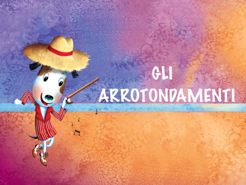Gli Arrotondamenti by Primaria Interattiva