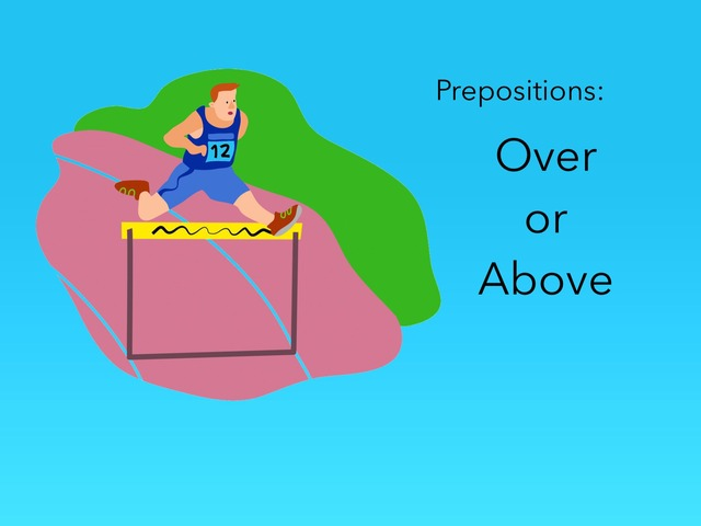 Prepositions: Over or Above by Carol Smith