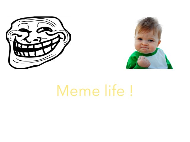 Meme Life  by Katie Norman Towers