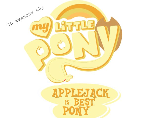 10 Reasons Why Applejack Is Best Pony by M2 Taylor