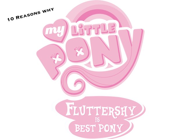 10 Reasons Why Fluttershy Is Best Pony  by M2 Taylor