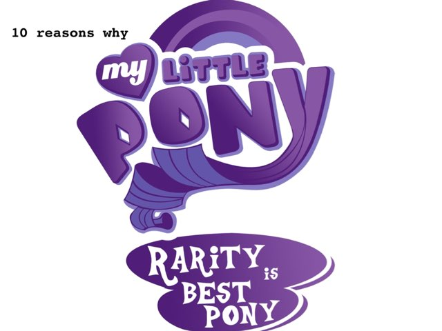 10 Reasons Why Rarity Is Best Pony  by M2 Taylor