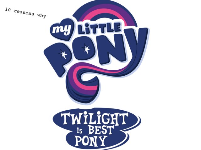 10 Reasons Why Twilight Is Best Pony by M2 Taylor