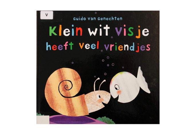 Klein Wit Visje Heeft Veel Vriendjes by Thaïs Verschuere