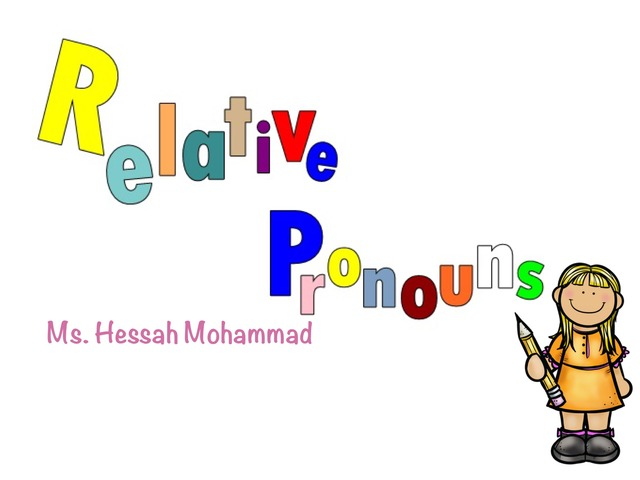 Relative Pronouns  by Hessah Mohammed