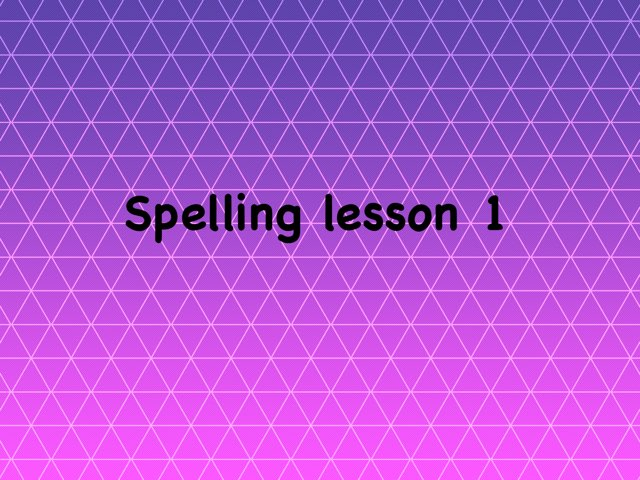 Spelling Lesson 1 by Renee fletcher