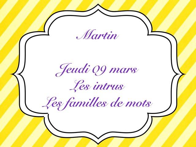 Martin - Jeudi 09 mars - L'intrus Et Les Familles De Mots 2 by Caroline Gozdek