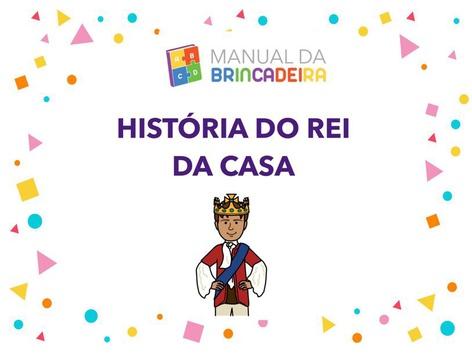 História Do Rei Da Casa - Manual Da Brincadeira  by Manual da Brincadeira