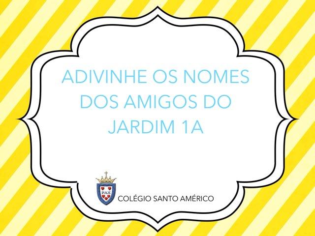 Adivinhe os nomes dos amigos do Jardim 1A by Gabriella Zahr