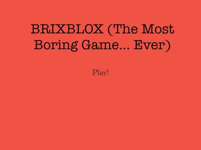 BRIXBLOX (The Most Boring Game... Ever) by Ishaan Bhonagiri