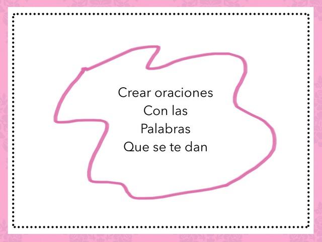 Crear Oraciones Con Palabras Dadas by Zoila Masaveu