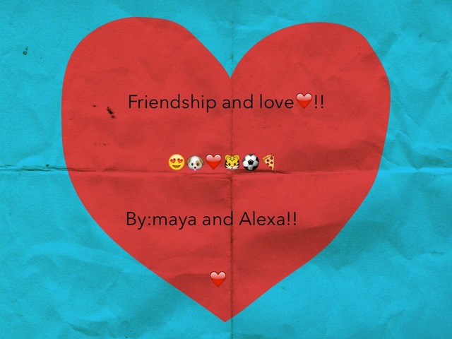 Friendship   and love by Maya Reilly