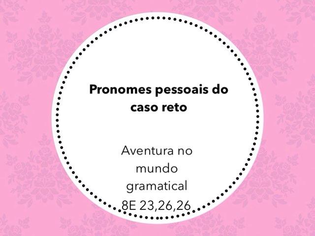 Pronomes Pessoais Do Caso Reto 8E 23,26,28 by Luisa Pelisari