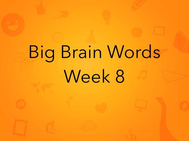 Big Brain Words Week 8 by Michelle Knight