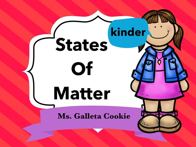 States Of Matter For Kinder by Ms. Galleta Cookie