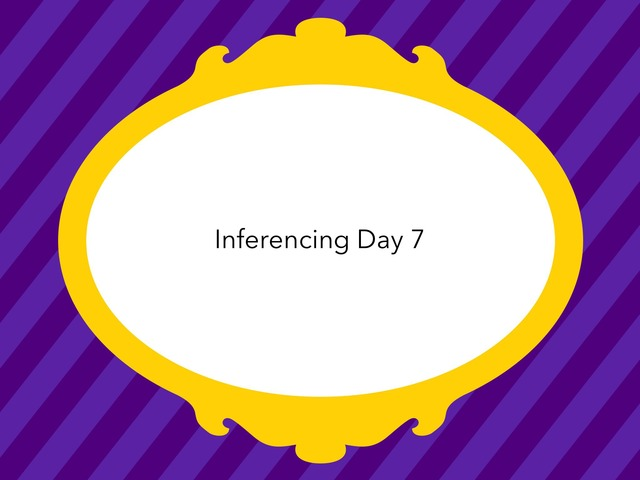 Inferencing Day 7 by Courtney visco