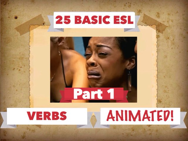 25 BASIC ESL VERBS 1 by Dave P.