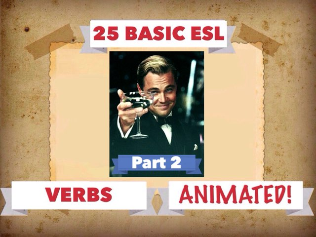 25 BASIC ESL VERBS 2 by Dave P.