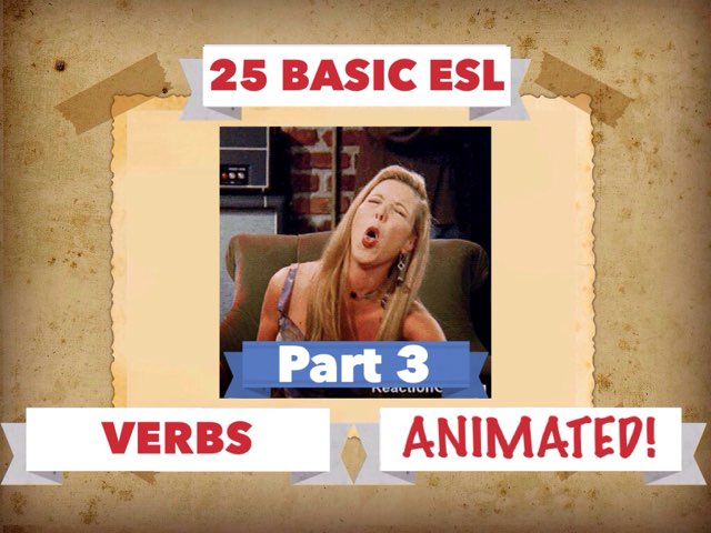 25 BASIC ESL VERBS 3 by Dave P.
