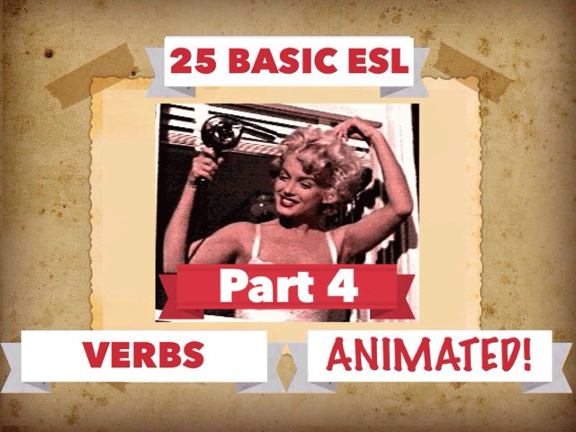 25 BASIC ESL VERBS 4 by Dave P.