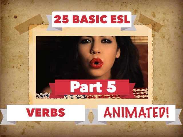25 BASIC ESL VERBS 5 by Dave P.
