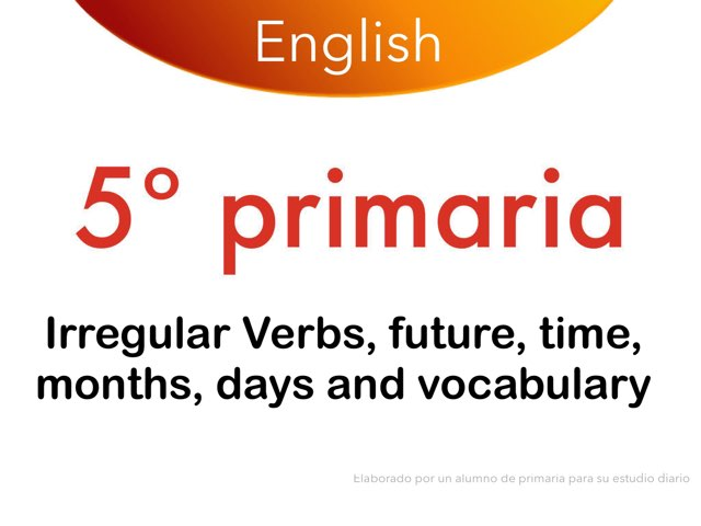 Irregular Verbs, Future, Time, Months, Days and Vocabulary by Elysia Edu