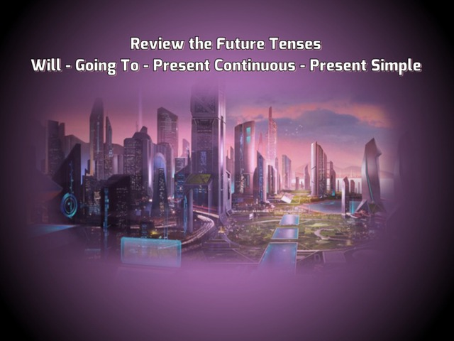 Review The Future Tenses - Will - Going To  -Present Continuous - Present Simple by Teeny Tiny TEFL