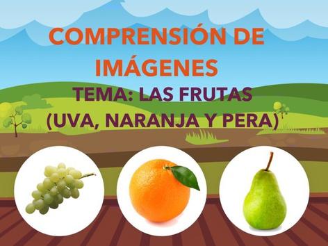 COMPRENSIÓN DE IMÁGENES. TEMA LAS FRUTAS: UVA, NARANJA Y PERA by Jose Sanchez Ureña