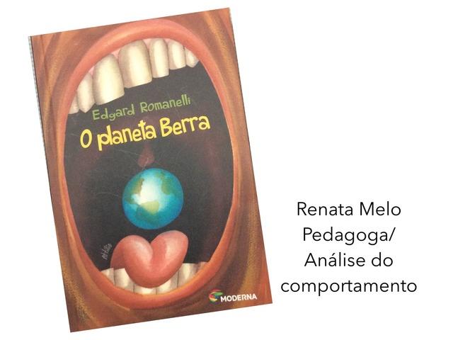 O Planeta BERRA.  by Renata Melo