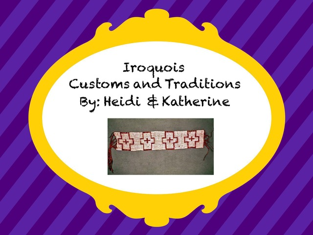 4P Iroquois Customs and Traditions by Gr Four