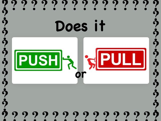 Push Or Pull? by Ellen Weber