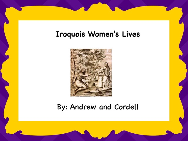 4R Iroquois Women's Lives by Gr Four