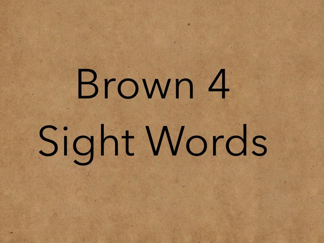 Brown 4 Sight Words. No 38 by Sonia Landers