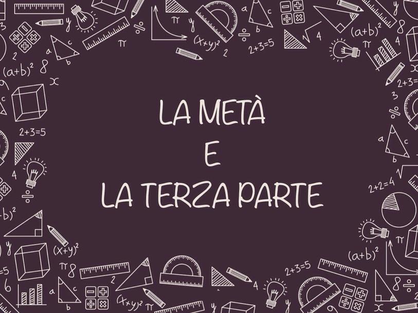 La Metá E La Terza Parte by Primaria Interattiva