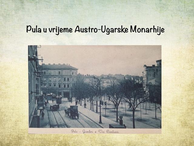 Pula u vrijeme Austro-Ugarske Monarhije by Sonja Perković