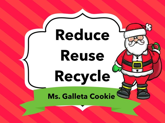 Reduce Reuse And Recycle Kinder  by Ms. Galleta Cookie