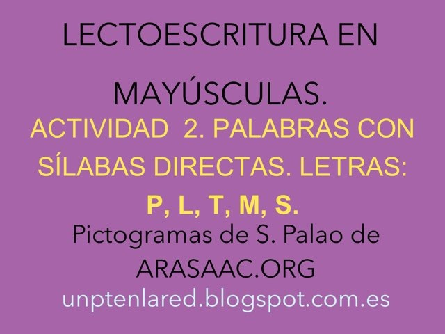 LECTOESCRITURA EN MAYÚSCULAS. PALABRAS CON P, L, T, M, S. by Jose Sanchez Ureña