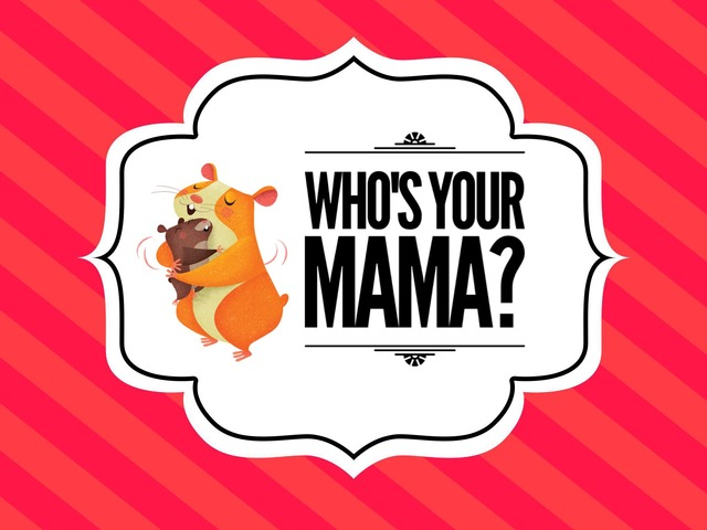 Who's Your Mama? by Ellen Weber