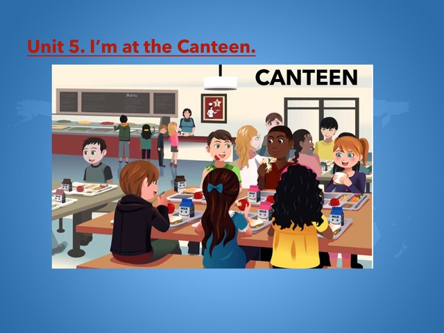 Unit 5. I'm at the Canteen by Maite Carbó